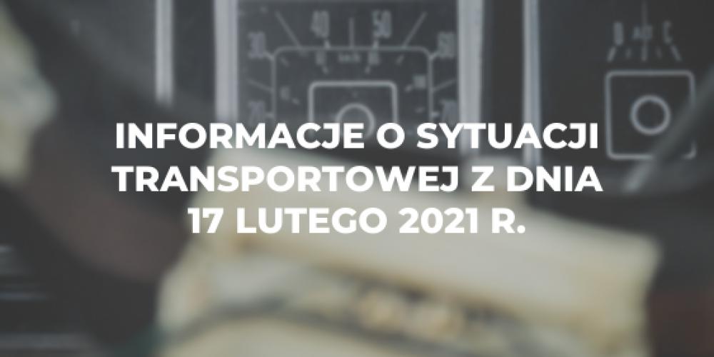 Informacje o sytuacji transportowej z dnia 17 lutego 2021 r.