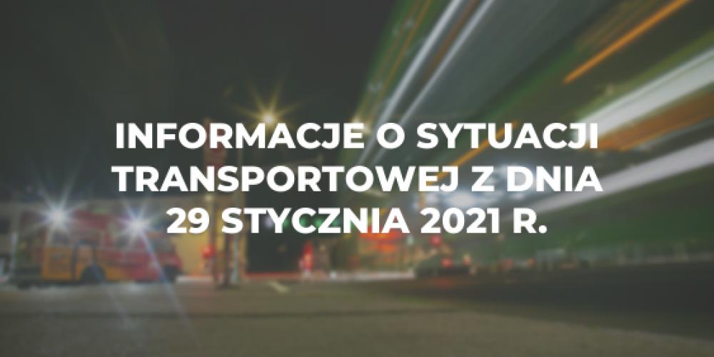 Informacje o sytuacji transportowej z dnia 29 stycznia 2021 r.