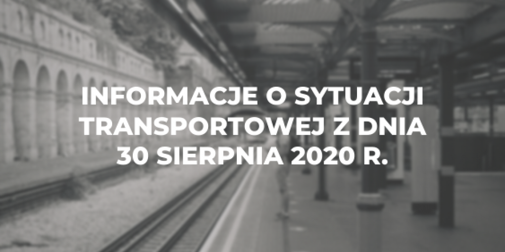 Informacje o sytuacji transportowej z dnia 30 sierpnia 2020 r.
