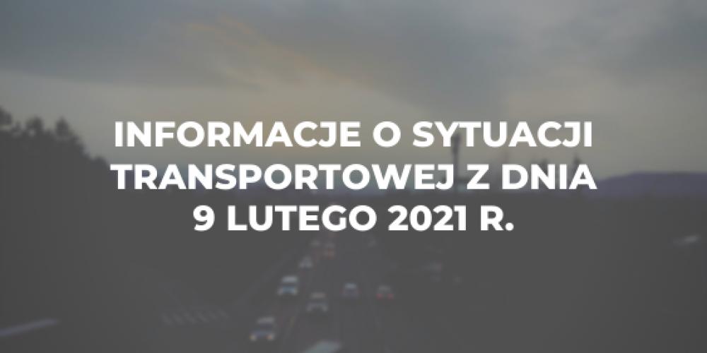Informacje o sytuacji transportowej z dnia 9 lutego 2021 r.