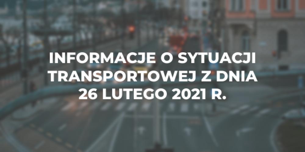 Informacje o sytuacji transportowej z dnia 26 lutego 2021 r.