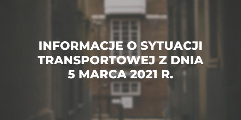 Informacje o sytuacji transportowej z dnia 5 marca 2021 r.