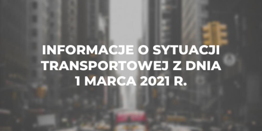 Informacje o sytuacji transportowej z dnia 1 marca 2021 r.