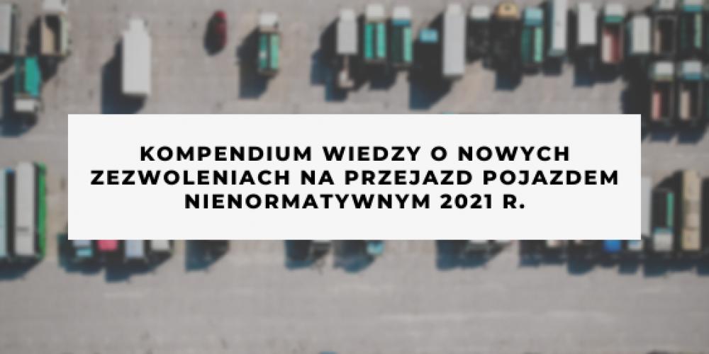 Kompendium wiedzy o nowych zezwoleniach na przejazd pojazdem nienormatywnym 2021 r.
