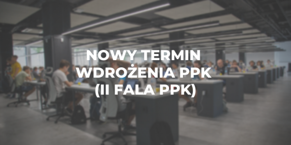 Nowy termin wdrożenia PPK (II fala PPK)