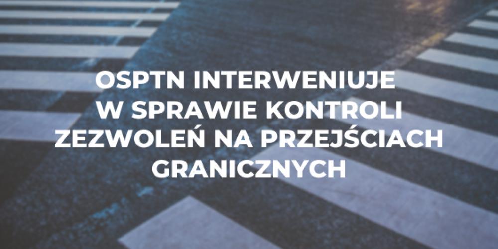OSPTN interweniuje w sprawie kontroli zezwoleń na przejściach granicznych