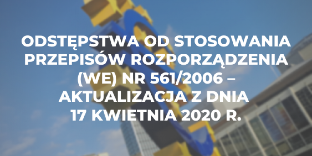 Odstępstwa od stosowania przepisów rozporządzenia (WE) nr 561/2006 – aktualizacja z dnia 17 kwietnia 2020 r.