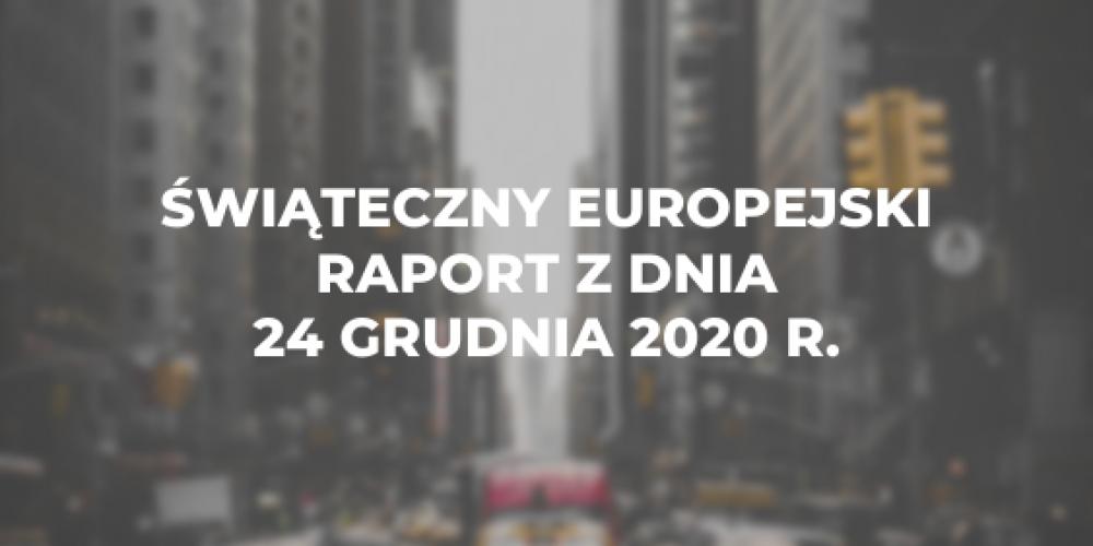 Świąteczny europejski raport z dnia 24 grudnia 2020 r.
