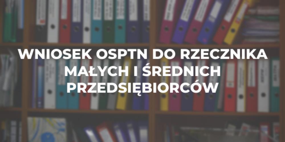 Wniosek OSPTN do Rzecznika Małych i Średnich Przedsiębiorców