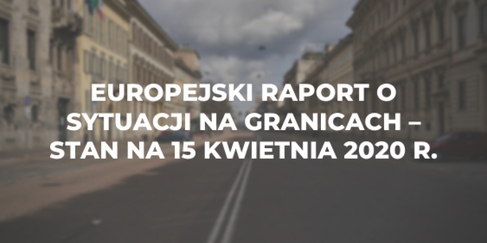 Europejski raport o sytuacji na granicach – stan na 15 kwietnia 2020 r.