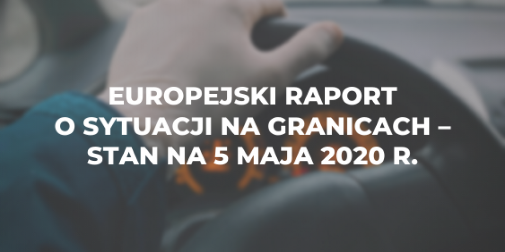 Europejski raport o sytuacji na granicach – stan na 5 maja 2020 r.