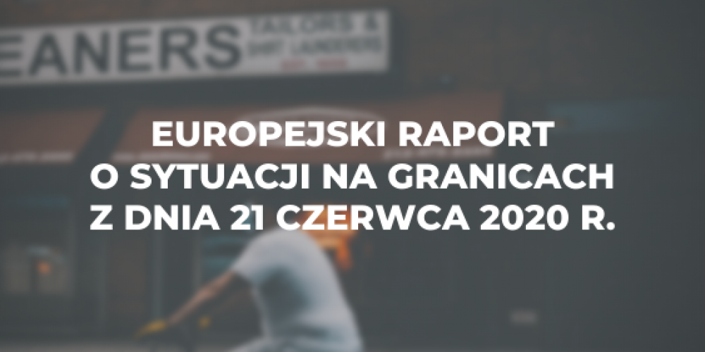Europejski raport o sytuacji na granicach z dnia 21 czerwca 2020 r.