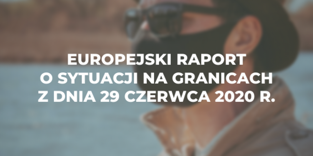Europejski raport o sytuacji na granicach z dnia 29 czerwca 2020 r.
