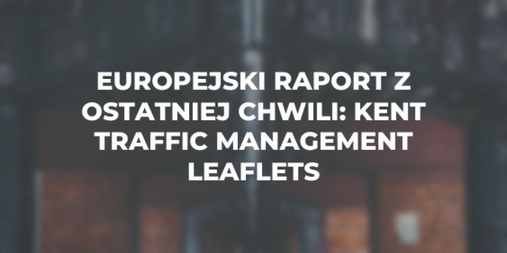 Europejski raport z ostatniej chwili: Kent traffic management leaflets