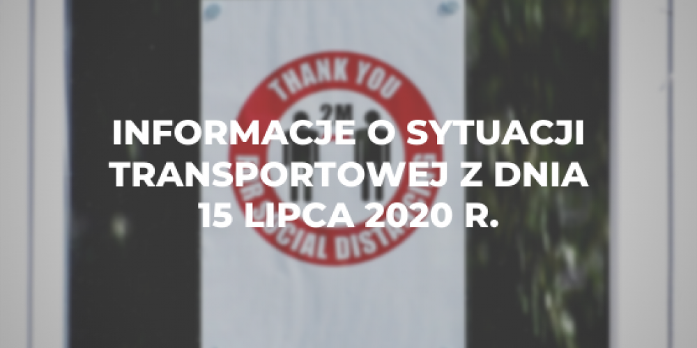 Informacje o sytuacji transportowej z dnia 15 lipca 2020 r.