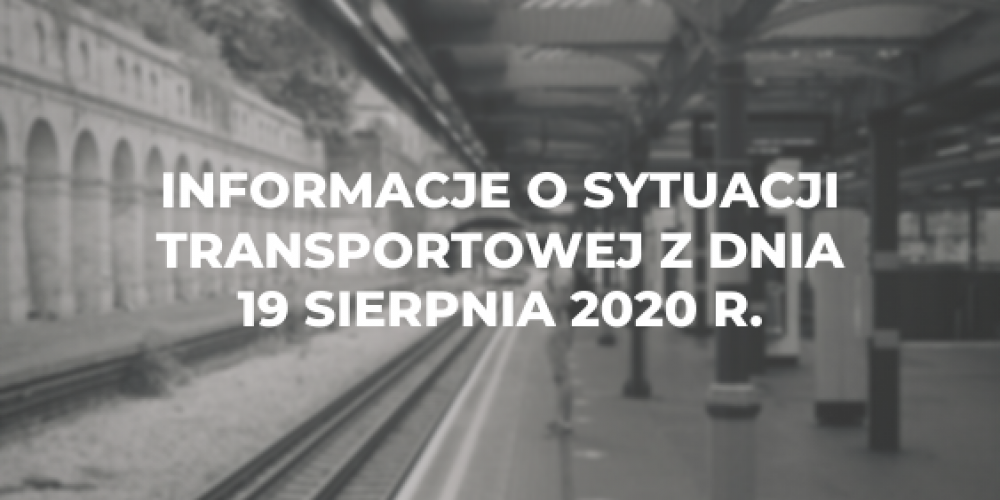 Informacje o sytuacji transportowej z dnia 19 sierpnia 2020 r.