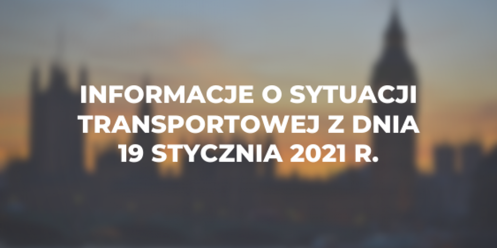 Informacje o sytuacji transportowej z dnia 19 stycznia 2021 r.