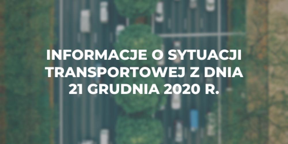 Informacje o sytuacji transportowej z dnia 21 grudnia 2020 r.