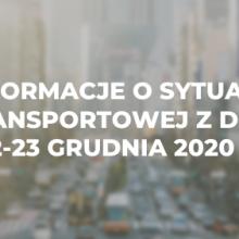Informacje o sytuacji transportowej z dnia 22-23 grudnia 2020 r.