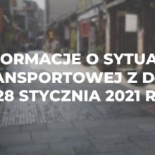 Informacje o sytuacji transportowej z dnia 28 stycznia 2021 r.