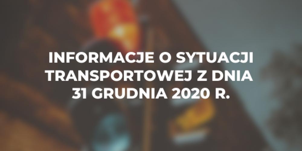 Informacje o sytuacji transportowej z dnia 31 grudnia 2020 r.