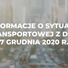 Informacje o sytuacji transportowej z dnia 7 grudnia 2020 r.