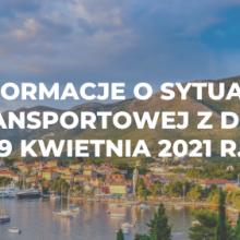 Informacje o sytuacji transportowej z dnia 9 kwietnia 2021 r.
