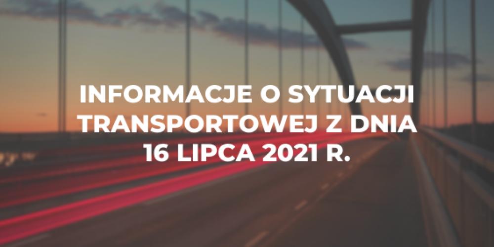 Informacje o sytuacji transportowej z dnia 16 lipca 2021 r.