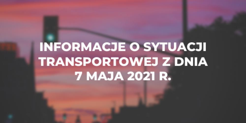 Informacje o sytuacji transportowej z dnia 7 maja 2021 r.
