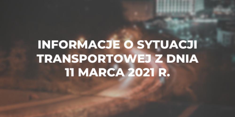 Informacje o sytuacji transportowej z dnia 11 marca 2021 r.