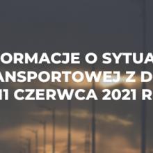 Informacje o sytuacji transportowej z dnia 11 czerwca 2021 r.