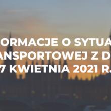 Informacje o sytuacji transportowej z dnia 7 kwietnia 2021 r.