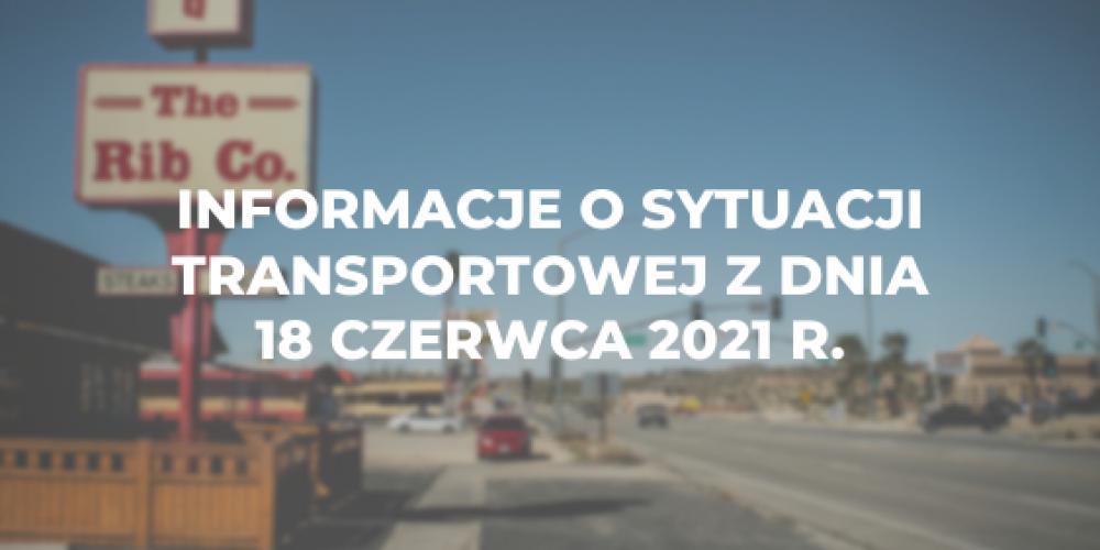 Informacje o sytuacji transportowej z dnia 18 czerwca 2021 r.