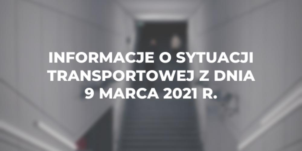 Informacje o sytuacji transportowej z dnia 9 marca 2021 r.