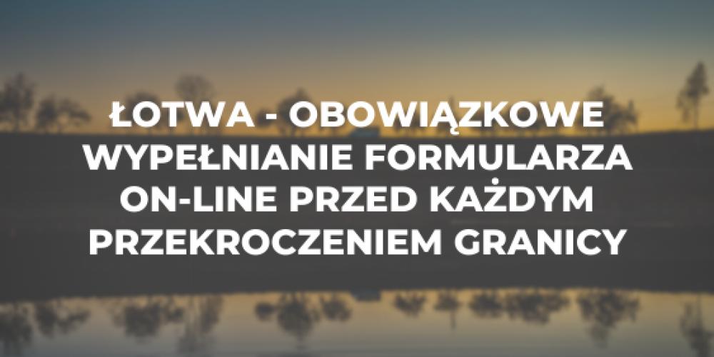 Łotwa – obowiązkowe wypełnianie formularza on-line przed każdym przekroczeniem granicy