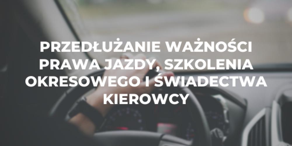 Przedłużanie ważności prawa jazdy, szkolenia okresowego i świadectwa kierowcy