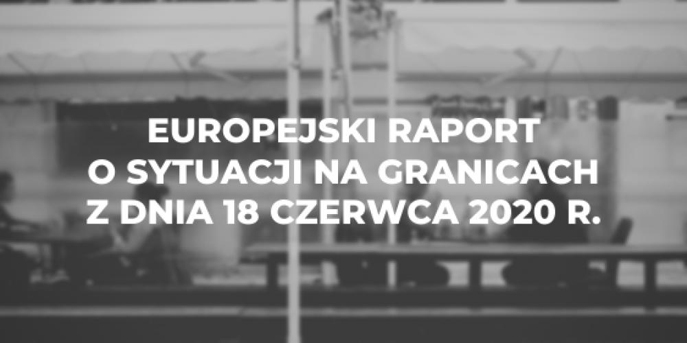 Europejski raport o sytuacji na granicach z dnia 18 czerwca 2020 r.