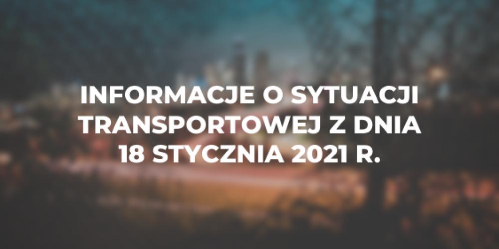 Informacje o sytuacji transportowej z dnia 18 stycznia 2021 r.