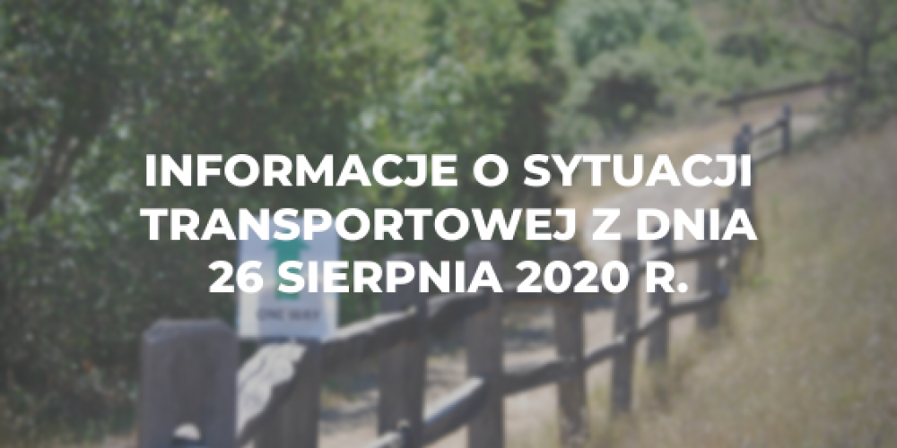 Informacje o sytuacji transportowej z dnia 26 sierpnia 2020 r.
