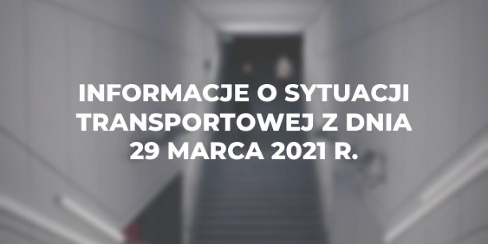 Informacje o sytuacji transportowej z dnia 29 marca 2021 r.