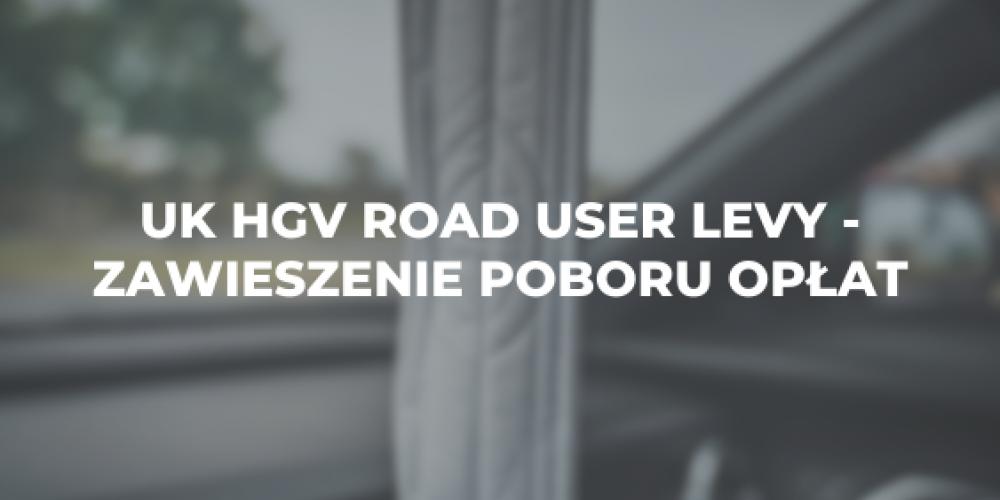 UK HGV Road User Levy – zawieszenie poboru opłat