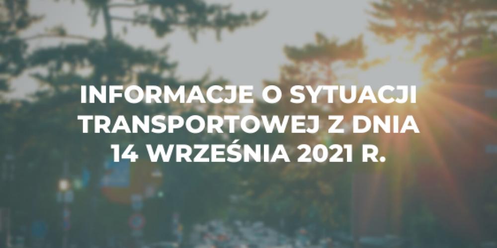 Informacje o sytuacji transportowej z dnia 14 września 2021 r.