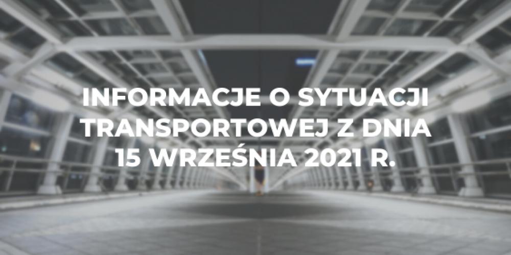 Informacje o sytuacji transportowej z dnia 15 września 2021 r.