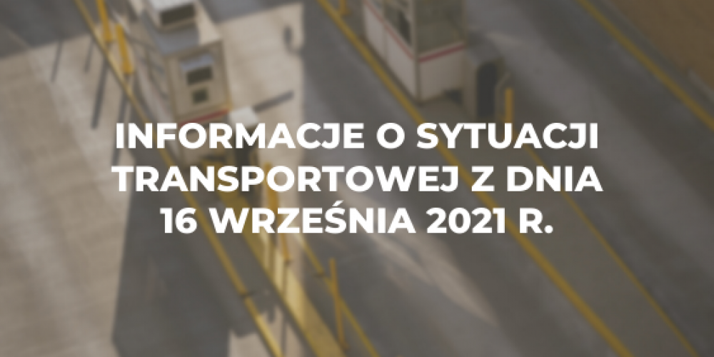 Informacje o sytuacji transportowej z dnia 16 września 2021 r.