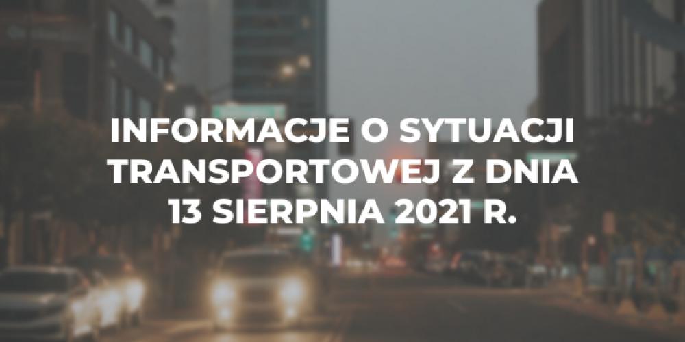 Informacje o sytuacji transportowej z dnia 13 sierpnia 2021 r.
