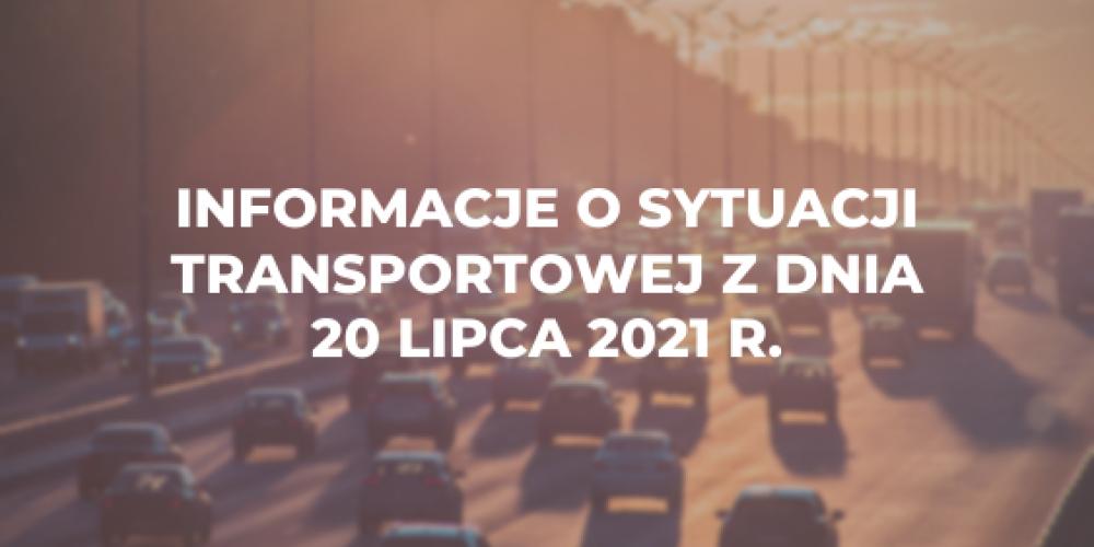Informacje o sytuacji transportowej z dnia 20 lipca 2021 r.
