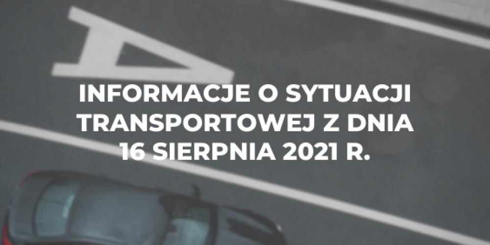 Informacje o sytuacji transportowej z dnia 16 sierpnia 2021 r.