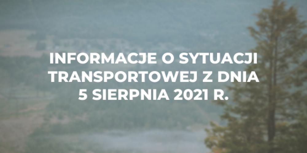 Informacje o sytuacji transportowej z dnia 5 sierpnia 2021 r.