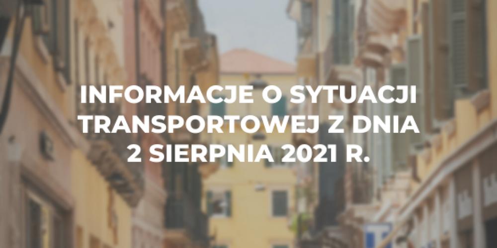 Informacje o sytuacji transportowej z dnia 2 sierpnia 2021 r.