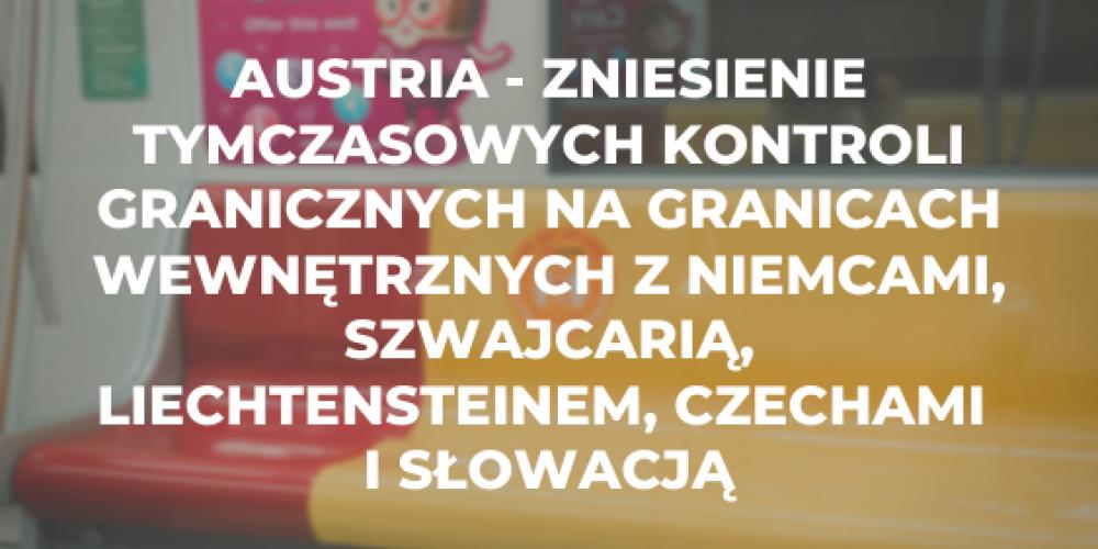 Austria – zniesienie tymczasowych kontroli granicznych na granicach wewnętrznych z Niemcami, Szwajcarią, Liechtensteinem, Czechami i Słowacją